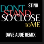 Sting & Dave Audé - Don't Stand So Close to Me