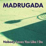 Madrugada - Nobody Loves You Like I Do